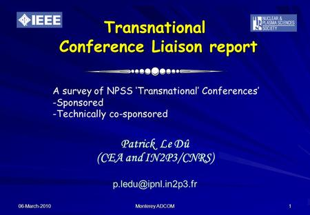 06-March-2010 Monterey ADCOM 1 Transnational Conference Liaison report Patrick Le Dû (CEA and IN2P3/CNRS) A survey of NPSS 'Transnational'