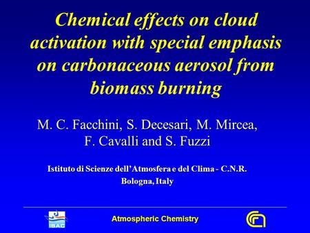 Atmospheric Chemistry Chemical effects on cloud activation with special emphasis on carbonaceous aerosol from biomass burning M. C. Facchini, S. Decesari,