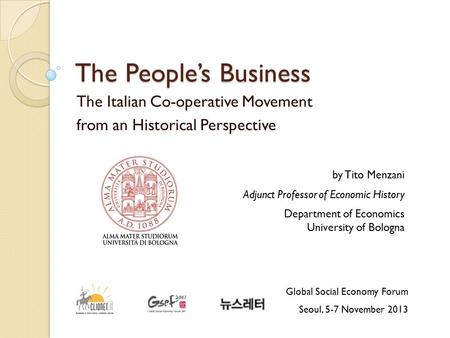 The People's Business The Italian Co-operative Movement from an Historical Perspective by Tito Menzani Adjunct Professor of Economic History Department.