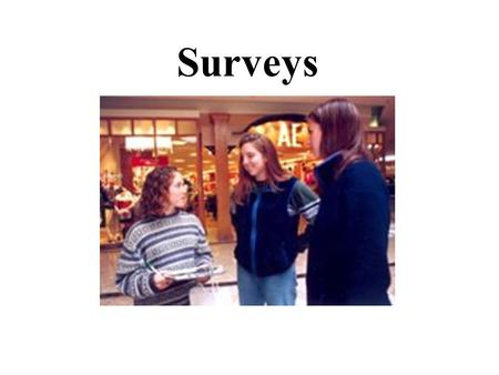 Surveys What is a Survey? Why Survey? w Get lots of structured information from lots of people. w Simplify and standardize data collection. w Use statistics.