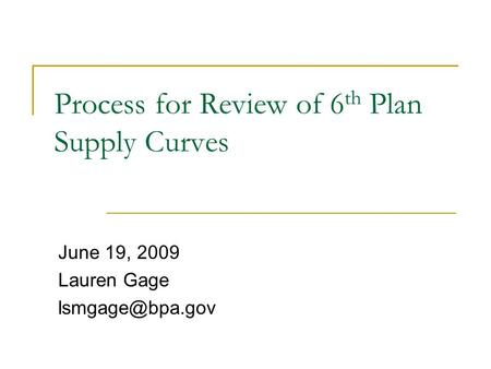 Process for Review of 6 th Plan Supply Curves June 19, 2009 Lauren Gage