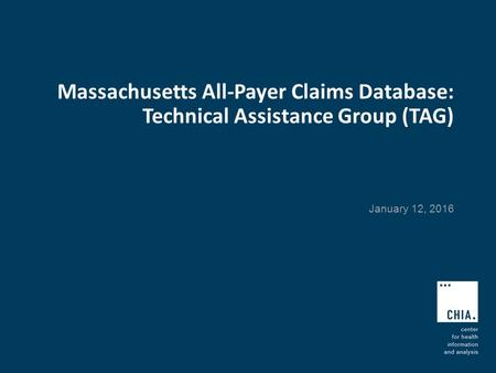 Massachusetts All-Payer Claims Database: Technical Assistance Group (TAG) January 12, 2016.
