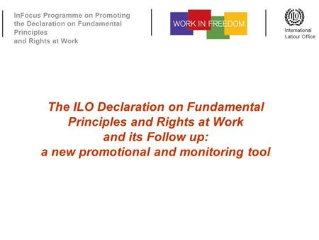 InFocus Programme on Promoting the Declaration on Fundamental Principles and Rights at Work International Labour Office The ILO Declaration on Fundamental.