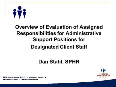 Overview of Evaluation of Assigned Responsibilities for Administrative Support Positions for Designated Client Staff Dan Stahl, SPHR.