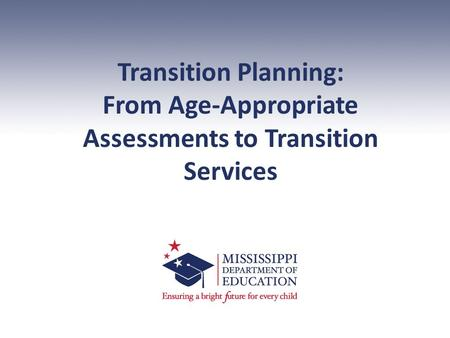 Transition Planning: From Age-Appropriate Assessments to Transition Services.