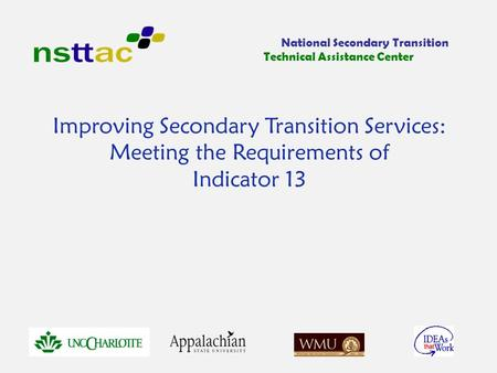 Improving Secondary Transition Services: Meeting the Requirements of Indicator 13 National Secondary Transition Technical Assistance Center.