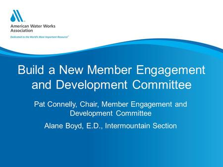 Build a New Member Engagement and Development Committee Pat Connelly, Chair, Member Engagement and Development Committee Alane Boyd, E.D., Intermountain.