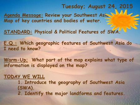 Tuesday; August 24, 2015 Agenda Message: Review your Southwest Asia