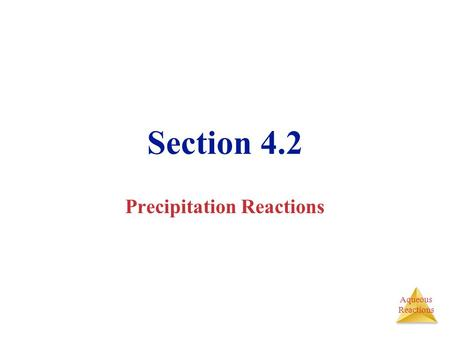 Aqueous Reactions Section 4.2 Precipitation Reactions.