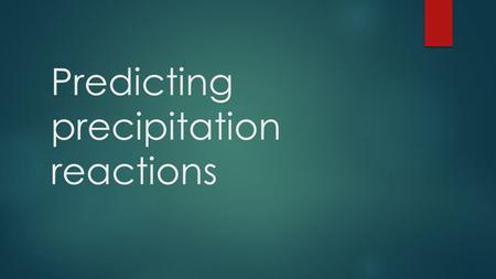 Predicting precipitation reactions. Ionic reactions of two solutions are double replacement reactions  We will talk about this more shortly.  The ions.