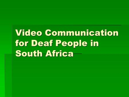 Video Communication for Deaf People in South Africa.