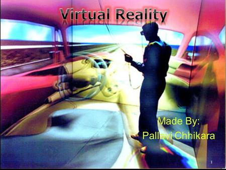 Made By: Pallavi Chhikara 1. Outline  Introduction  The history of VR  Types of VR  Technologies of VR  Architecture of VR system  Applications.