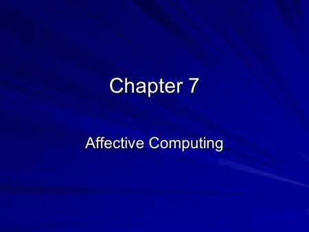Chapter 7 Affective Computing. Structure IntroductionEmotions Emotions & Computers Applications.