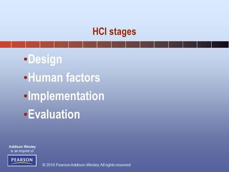 © 2010 Pearson Addison-Wesley. All rights reserved. Addison Wesley is an imprint of Design Human factors Implementation Evaluation HCI stages.