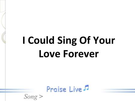 Song > I Could Sing Of Your Love Forever. Song > Over the mountains and the sea, Your river runs with love for me. And I will open up my heart, And let.