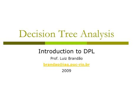 Decision Tree Analysis Introduction to DPL Prof. Luiz Brandão 2009.