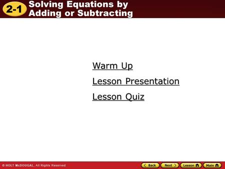 2-1 Solving Equations by Adding or Subtracting Warm Up Warm Up Lesson Quiz Lesson Quiz Lesson Presentation Lesson Presentation.