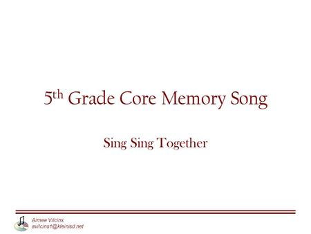 Aimee Vilcins 5 th Grade Core Memory Song Sing Sing Together.