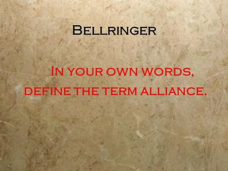 Bellringer In your own words, define the term alliance. In your own words, define the term alliance.