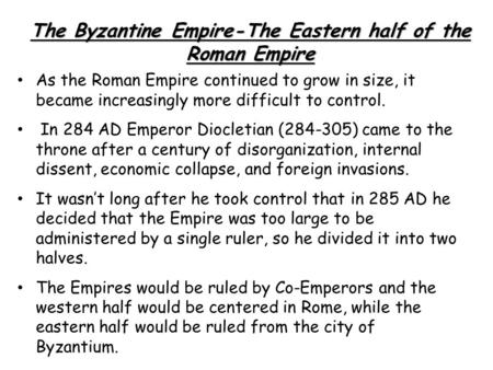 As the Roman Empire continued to grow in size, it became increasingly more difficult to control. In 284 AD Emperor Diocletian (284-305) came to the throne.