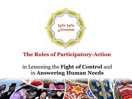 The Roles of Participatory-Action in Lessening the Fight of Control and in Answering Human Needs.