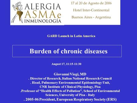 Burden of chronic diseases Giovanni Viegi, MD. Director of Research, Italian National Research Council. Head, Pulmonary Environmental Epidemiology Unit,