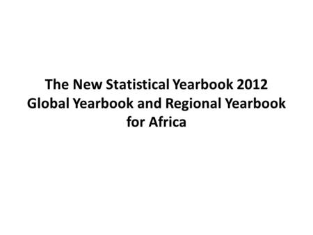 The New Statistical Yearbook 2012 Global Yearbook and Regional Yearbook for Africa.