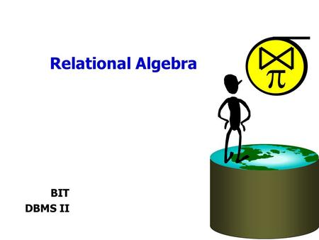 Relational Algebra  BIT DBMS II. Relational Query Languages Query languages: Allow manipulation and retrieval of data from a database. Relational model.