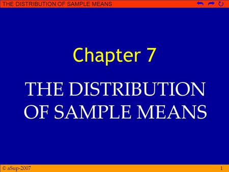 © aSup-2007 THE DISTRIBUTION OF SAMPLE MEANS   1 Chapter 7 THE DISTRIBUTION OF SAMPLE MEANS.