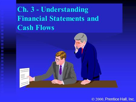 Ch. 3 - Understanding Financial Statements and Cash Flows , Prentice Hall, Inc.