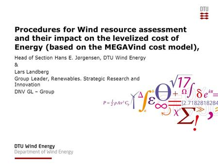 Procedures for Wind resource assessment and their impact on the levelized cost of Energy (based on the MEGAVind cost model), Head of Section Hans E. Jørgensen,