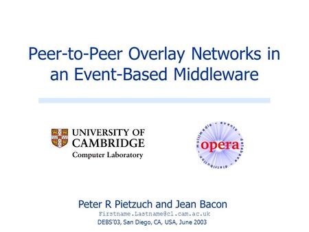 Peter R Pietzuch and Jean Bacon Peer-to-Peer Overlay Networks in an Event-Based Middleware DEBS'03, San Diego, CA, USA,
