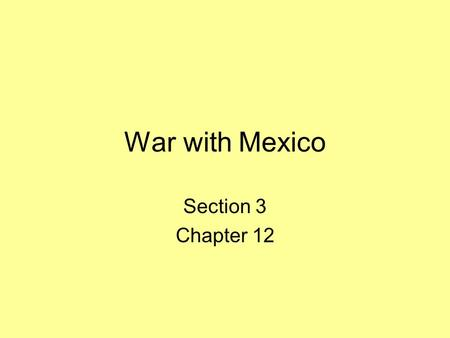 War with Mexico Section 3 Chapter 12. The New Mexico Territory The vast area between Texas and California (Present day: NM., AZ., NV., and UT.) Mexico.