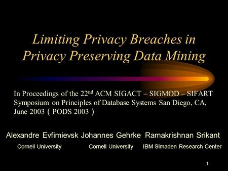 1 Limiting Privacy Breaches in Privacy Preserving Data Mining In Proceedings of the 22 nd ACM SIGACT – SIGMOD – SIFART Symposium on Principles of Database.