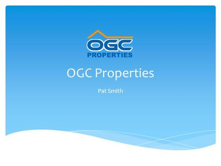 OGC Properties Pat Smith. About Us Financial Highlights Forecast Revenue Business Overview Awards Copyright OGC Properties3 Agenda.