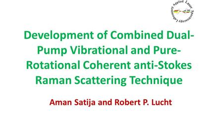 Development of Combined Dual- Pump Vibrational and Pure- Rotational Coherent anti-Stokes Raman Scattering Technique Aman Satija and Robert P. Lucht.