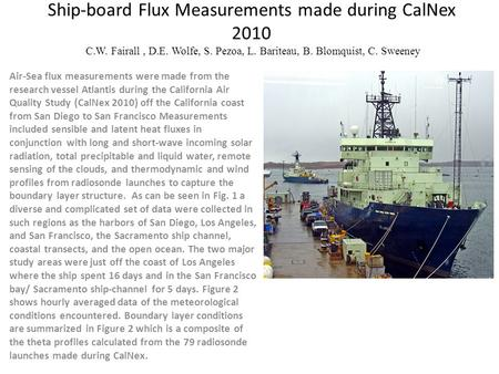 Ship-board Flux Measurements made during CalNex 2010 C.W. Fairall, D.E. Wolfe, S. Pezoa, L. Bariteau, B. Blomquist, C. Sweeney Air-Sea flux measurements.