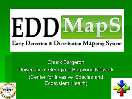 Chuck Bargeron University of Georgia – Bugwood Network (Center for Invasive Species and Ecosystem Health)