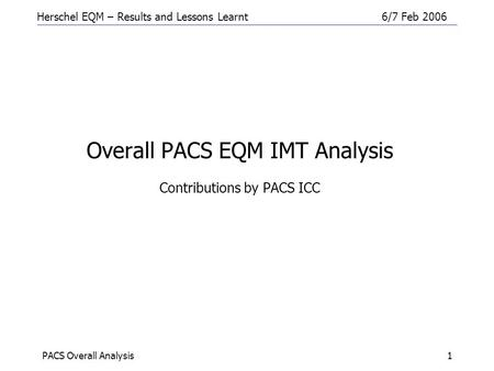 Herschel EQM – Results and Lessons Learnt6/7 Feb 2006 PACS Overall Analysis1 Overall PACS EQM IMT Analysis Contributions by PACS ICC.