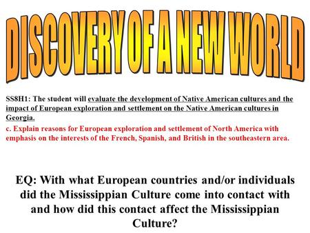 SS8H1: The student will evaluate the development of Native American cultures and the impact of European exploration and settlement on the Native American.