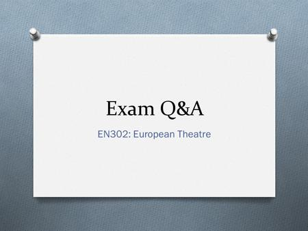 Exam Q&A EN302: European Theatre. O What's the rubric for the exam? O Can I write about the same texts in the exam as I did in my coursework essays? O.