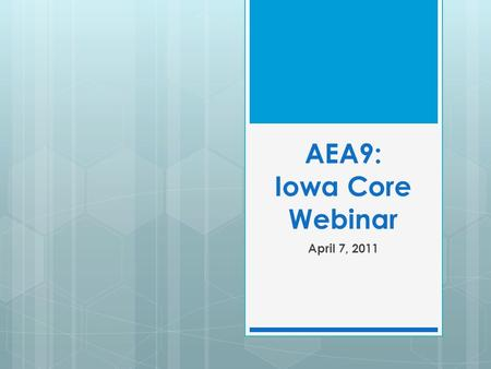 AEA9: Iowa Core Webinar April 7, 2011. 2 AWichman, Mississippi Bend AEA9.