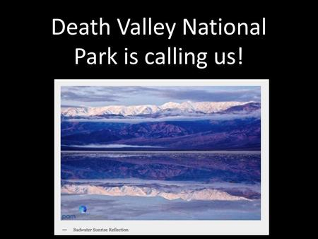 Death Valley National Park is calling us!. Join us during Christmas Break Peak winter visitation periods include Christmas to New Year's. Consult