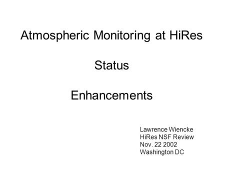 Atmospheric Monitoring at HiRes Status Enhancements Lawrence Wiencke HiRes NSF Review Nov. 22 2002 Washington DC.