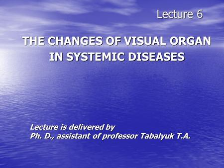Lecture 6 THE CHANGES OF VISUAL ORGAN IN SYSTEMIC DISEASES