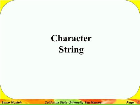 Sahar Mosleh California State University San MarcosPage 1 Character String.