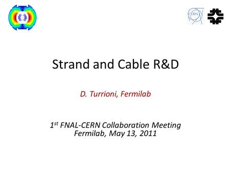 Strand and Cable R&D D. Turrioni, Fermilab 1 st FNAL-CERN Collaboration Meeting Fermilab, May 13, 2011.