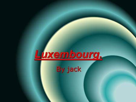 Luxembourg. By jack. contents  1:Introduction  2: Religions and ruler  3:currency  4:land-marks  5:countriy's flag  6: the capital  7 :The country.