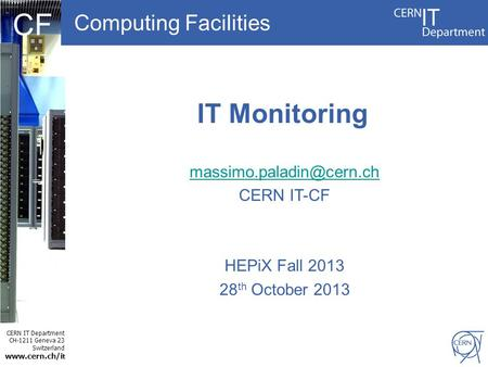 CERN IT Department CH-1211 Geneva 23 Switzerland  t CF Computing Facilities IT Monitoring CERN IT-CF HEPiX Fall 2013.