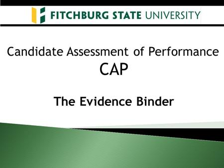 Candidate Assessment of Performance CAP The Evidence Binder.